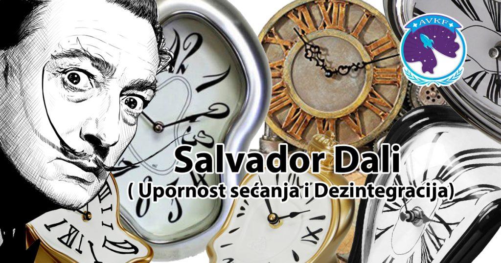 Salvador Dali ( Upornost sećanja i Dezintegracija)